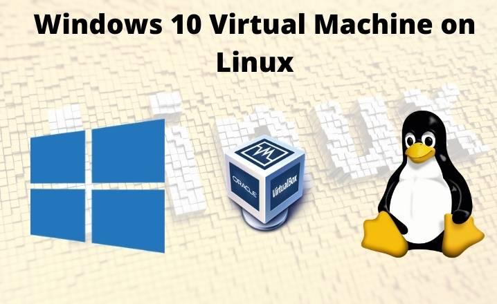 Windows 10 Virtual Machine on Linux