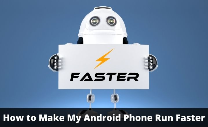 How to Make My Android Phone Run Faster
