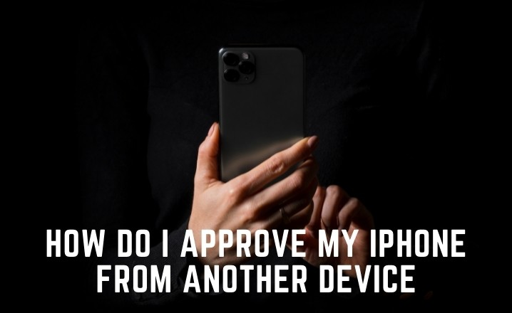 How do i Approve my iPhone from Another Device