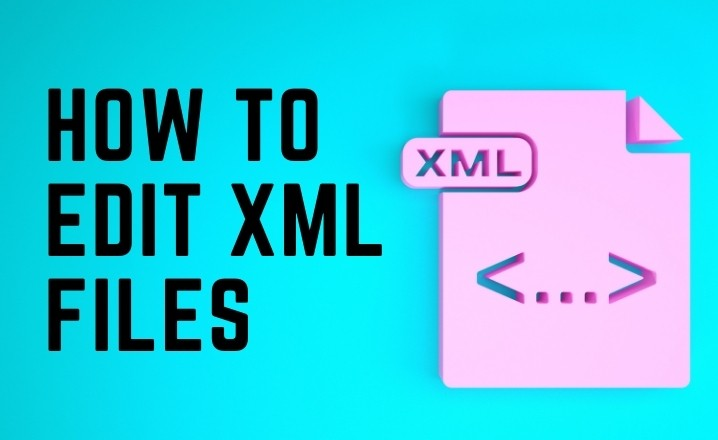 How to Edit XML Files