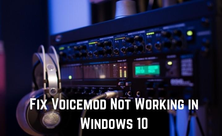 Voicemod Not Working in Windows 10