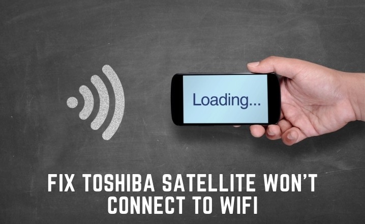 toshiba satellite won't connect to wifi