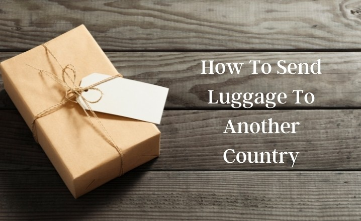 How To Send Luggage To Another Country