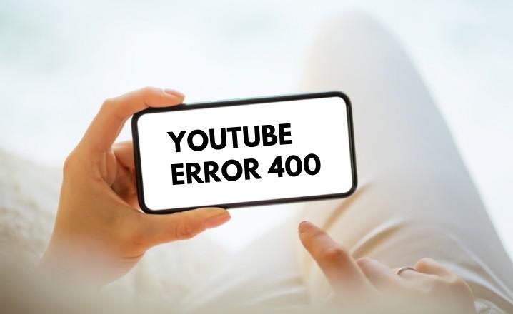youtube error 400