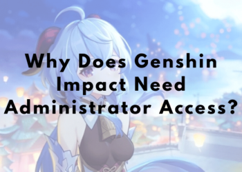 Why Does Genshin Impact Need Administrator Access