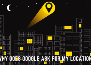 Why Does Google Ask for My Location